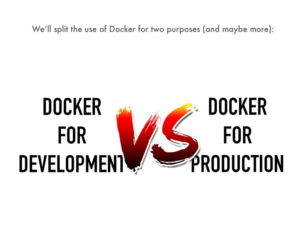 We'll split the use of Docker for two purposes ...