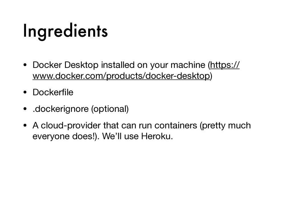 Ingredients • Docker Desktop installed on your ...