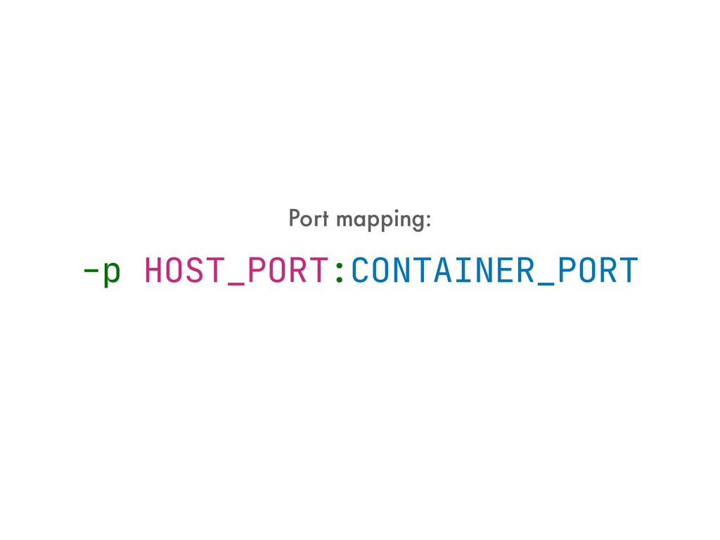 Port mapping: -p HOST_PORT:CONTAINER_PORT