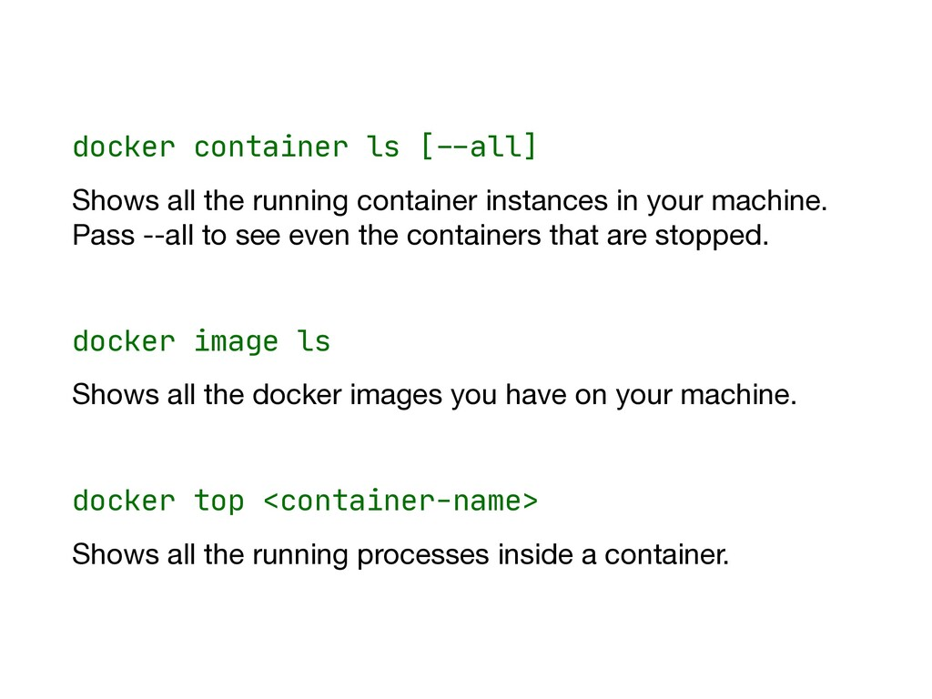 docker container ls [#--all]  Shows all the run...