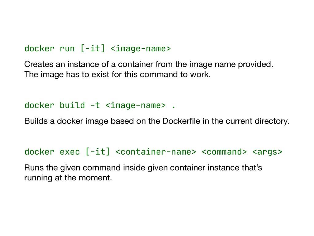 docker run [-it] <image-name>   Creates an inst...