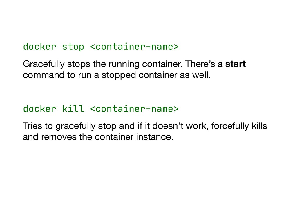 docker stop <container-name>  Gracefully stops ...