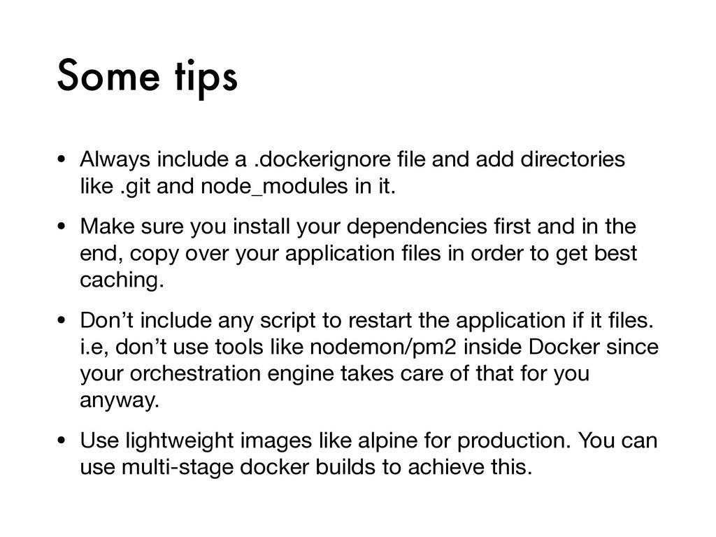 Some tips • Always include a .dockerignore file ...