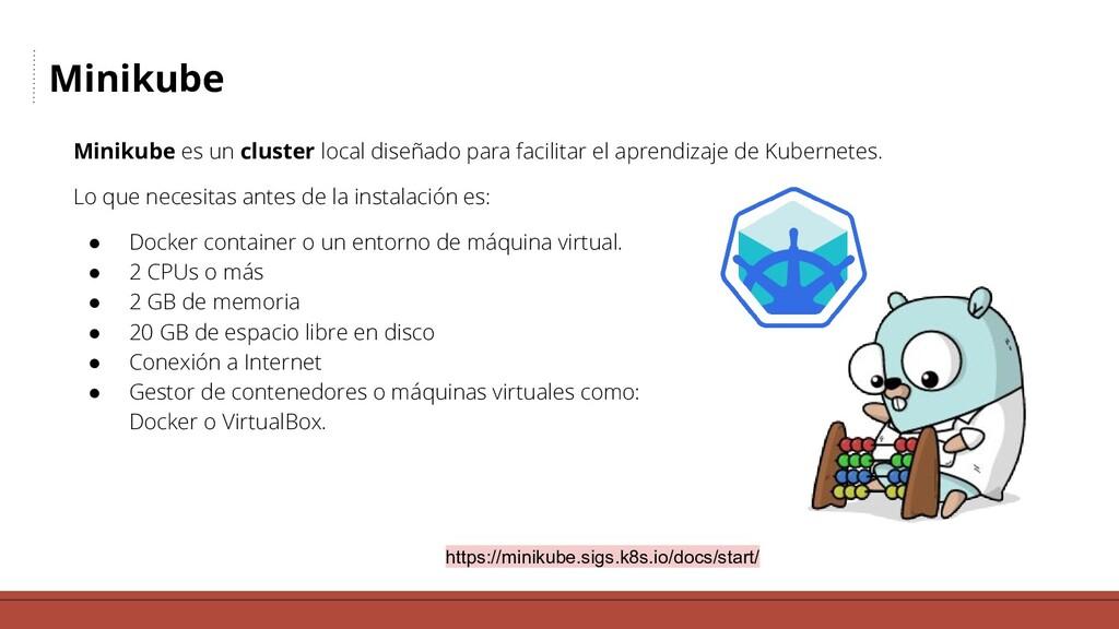 Minikube Minikube es un cluster local diseñado ...