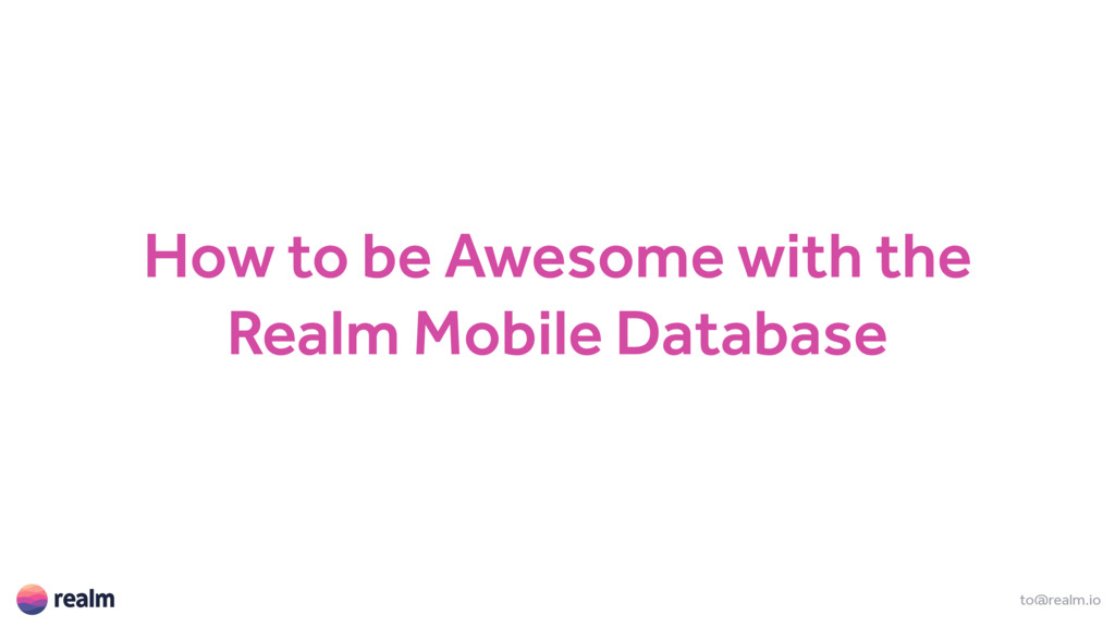 How to be Awesome with the Realm Mobile Databas...