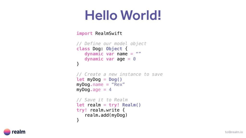 to@realm.io Hello World! import RealmSwift // D...