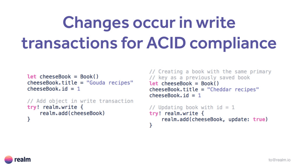 to@realm.io Changes occur in write transactions...