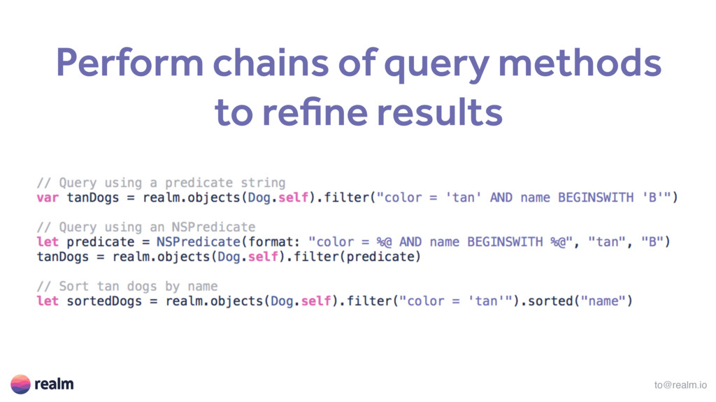 to@realm.io Perform chains of query methods to ...