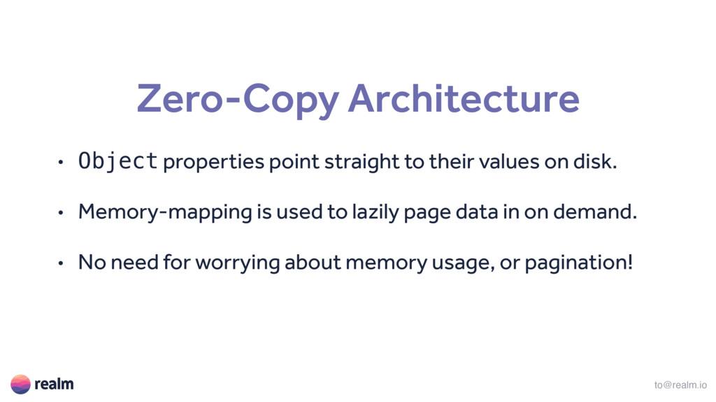 to@realm.io Zero-Copy Architecture • Object pro...