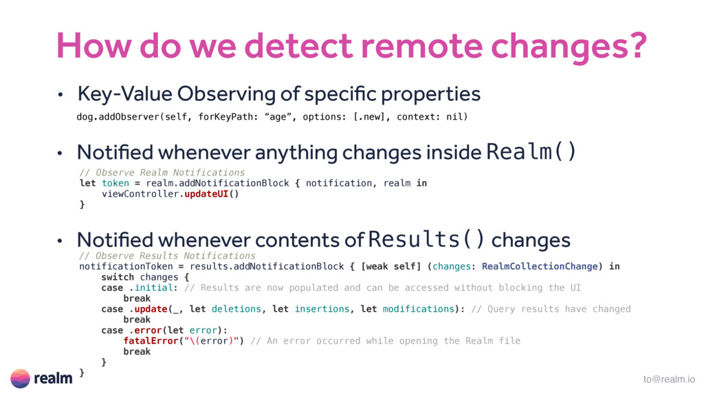 to@realm.io How do we detect remote changes? //...