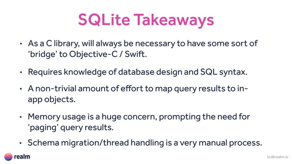 SQLite Takeaways to@realm.io • As a C library, ...