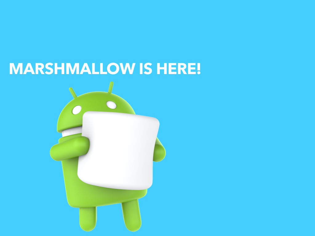 MARSHMALLOW IS HERE!