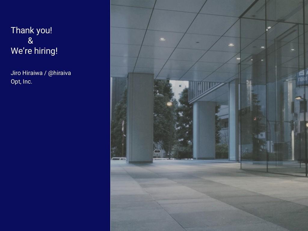 Thank you! & We're hiring! Jiro Hiraiwa / @hira...