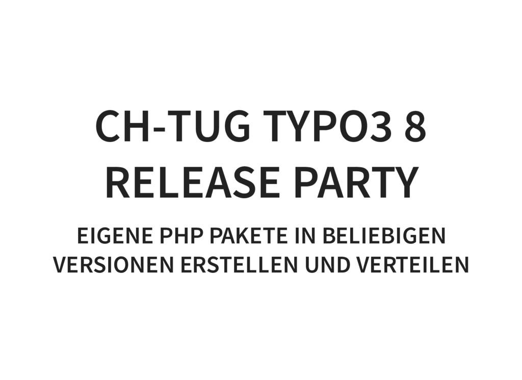 CH-TUG TYPO3 8 RELEASE PARTY EIGENE PHP PAKETE ...