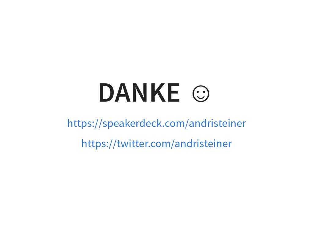 DANKE ☺ https://speakerdeck.com/andristeiner ht...