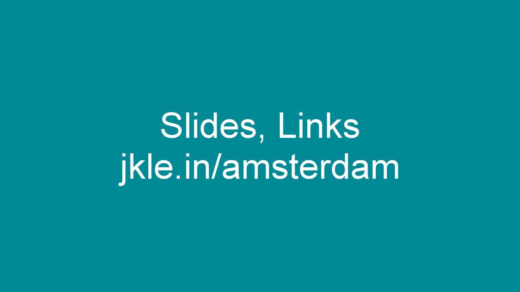 Slides, Links jkle.in/amsterdam