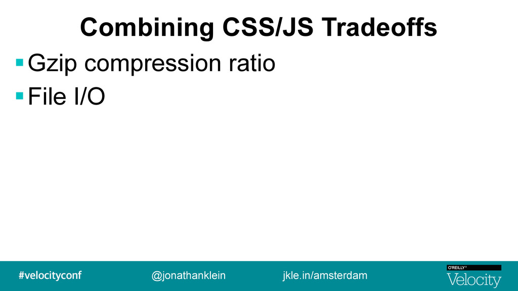 Combining CSS/JS Tradeoffs !Gzip compression ra...