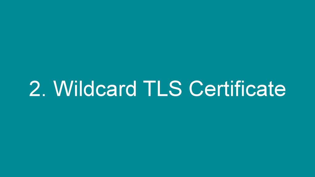 2. Wildcard TLS Certificate