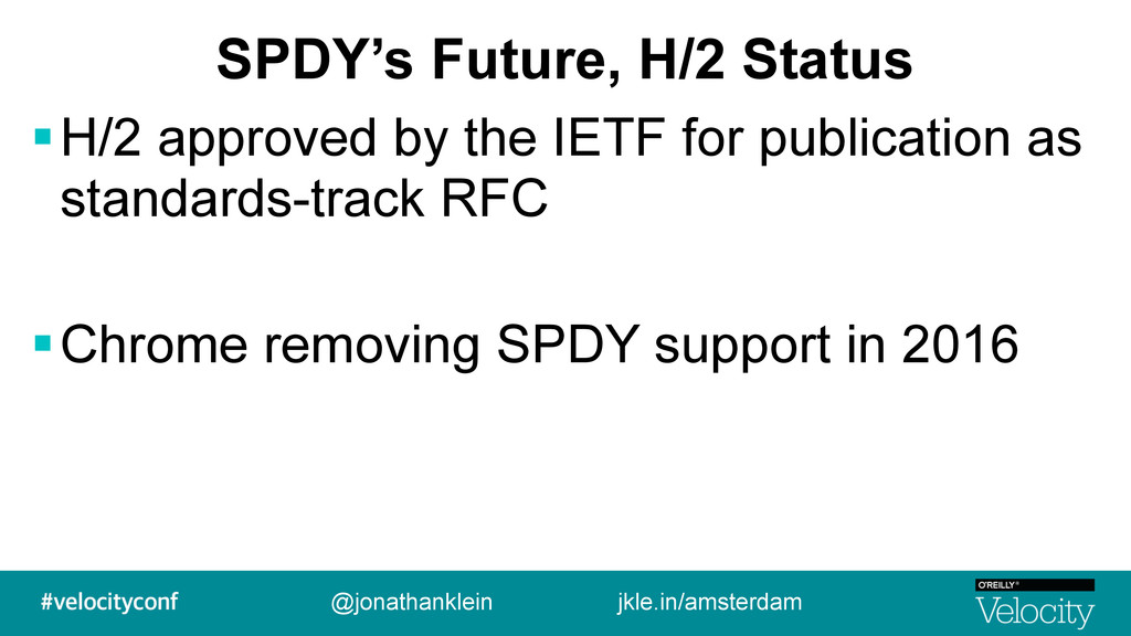 SPDY's Future, H/2 Status !H/2 approved by the ...
