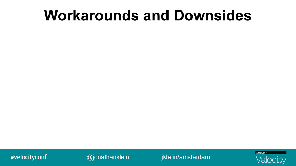 Workarounds and Downsides @jonathanklein jkle.i...