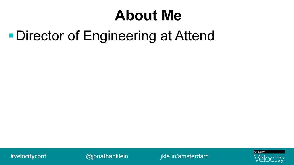About Me !Director of Engineering at Attend @jo...