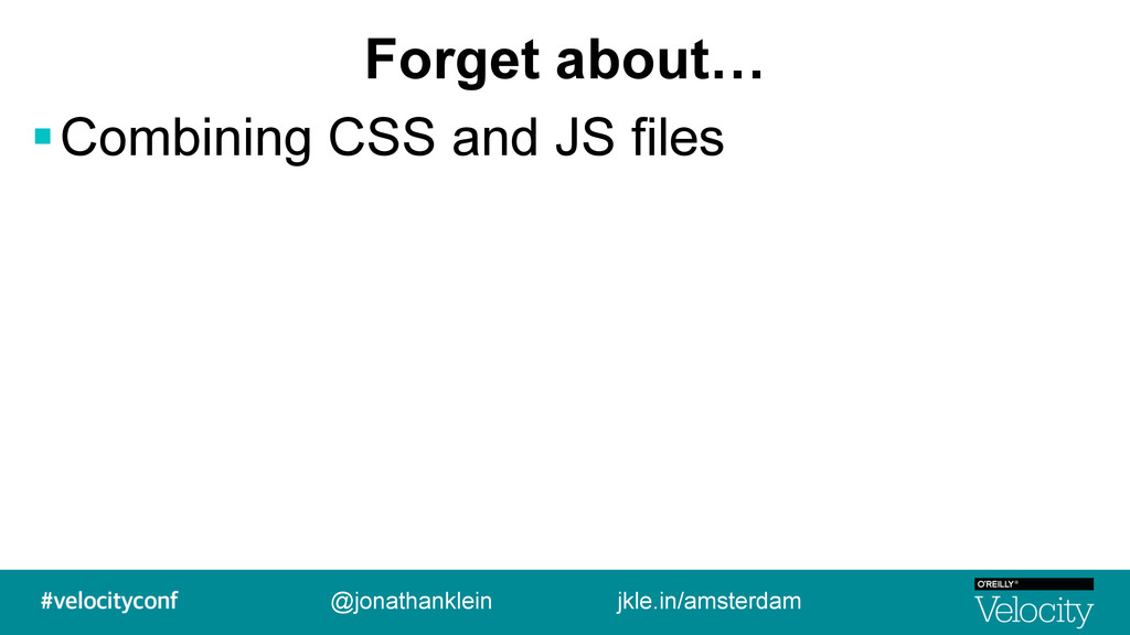 Forget about… !Combining CSS and JS files @jona...
