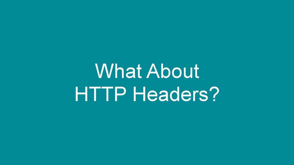 What About HTTP Headers?