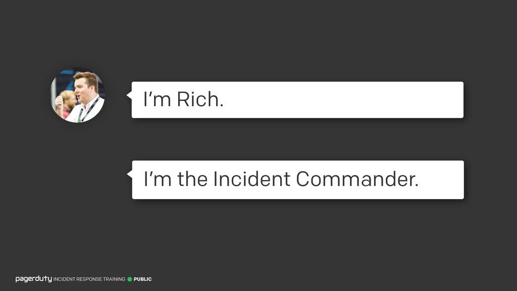 INCIDENT RESPONSE TRAINING PUBLIC I'm Rich. I'm...