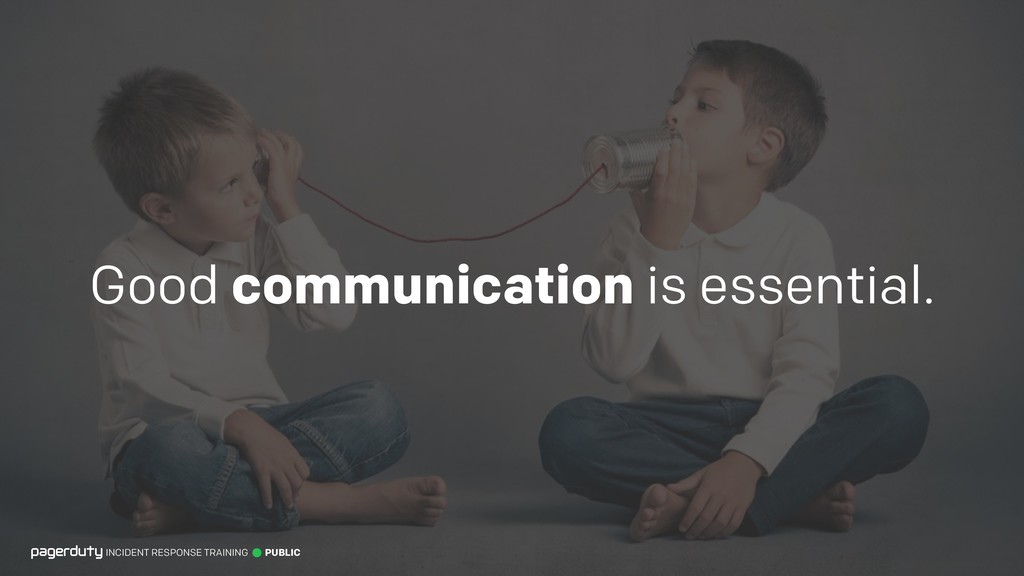 Good communication is essential. INCIDENT RESPO...