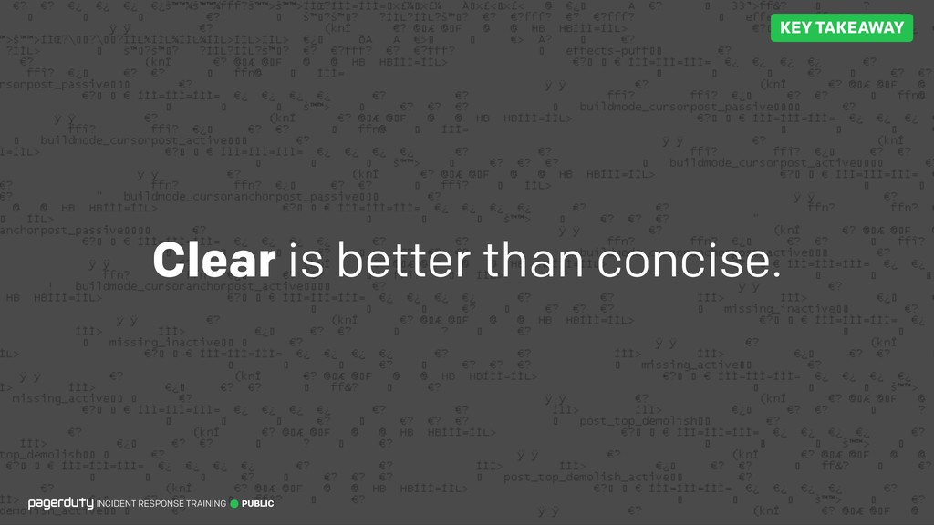 Clear is better than concise. INCIDENT RESPONSE...