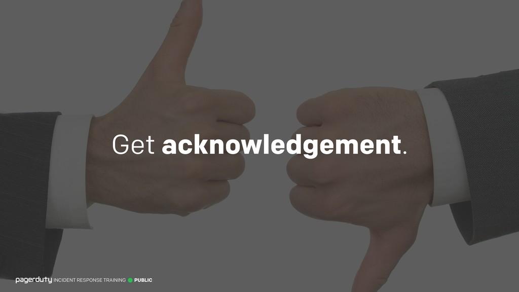 Get acknowledgement. INCIDENT RESPONSE TRAINING...