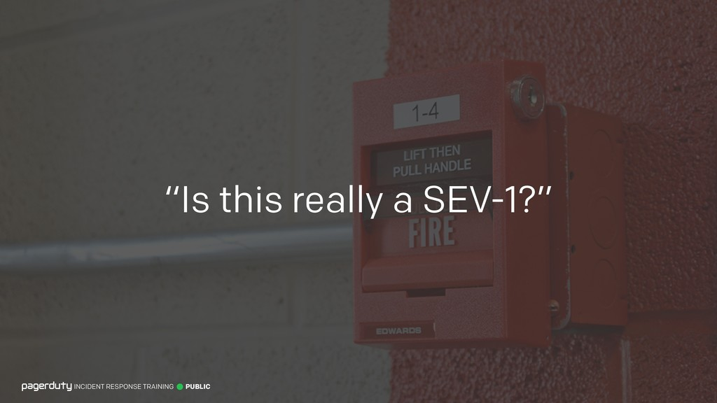 """""""Is this really a SEV-1?"""" INCIDENT RESPONSE TRA..."""