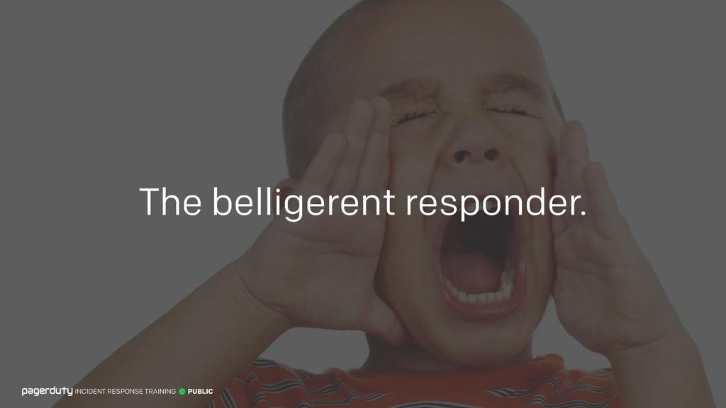 The belligerent responder. INCIDENT RESPONSE TR...