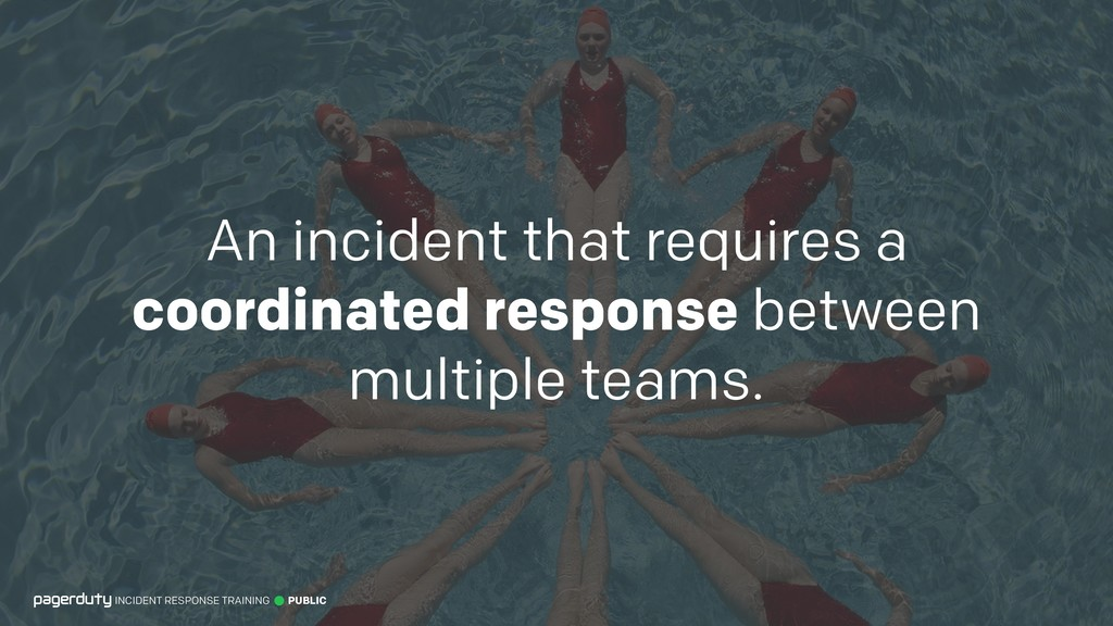 An incident that requires a coordinated respons...