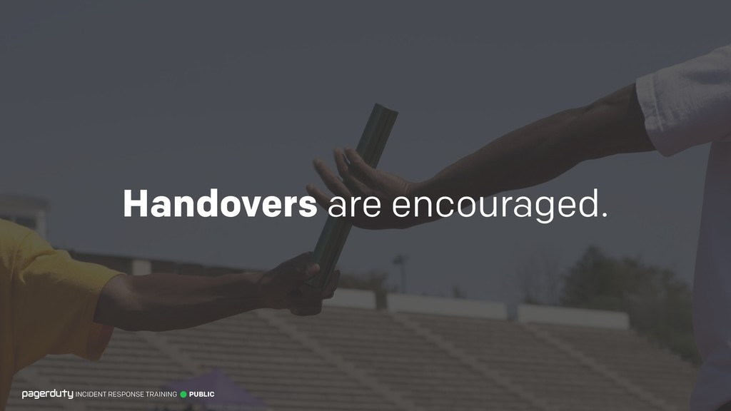 Handovers are encouraged. INCIDENT RESPONSE TRA...