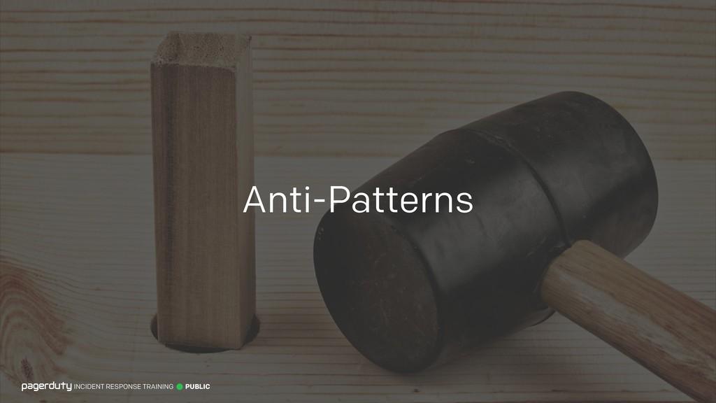 Anti-Patterns INCIDENT RESPONSE TRAINING PUBLIC