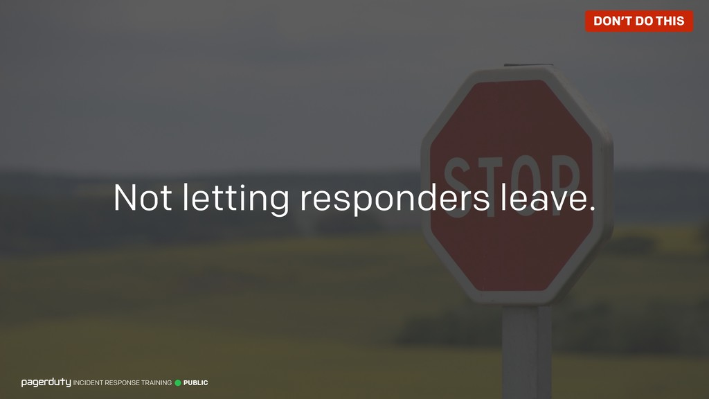 Not letting responders leave. INCIDENT RESPONSE...