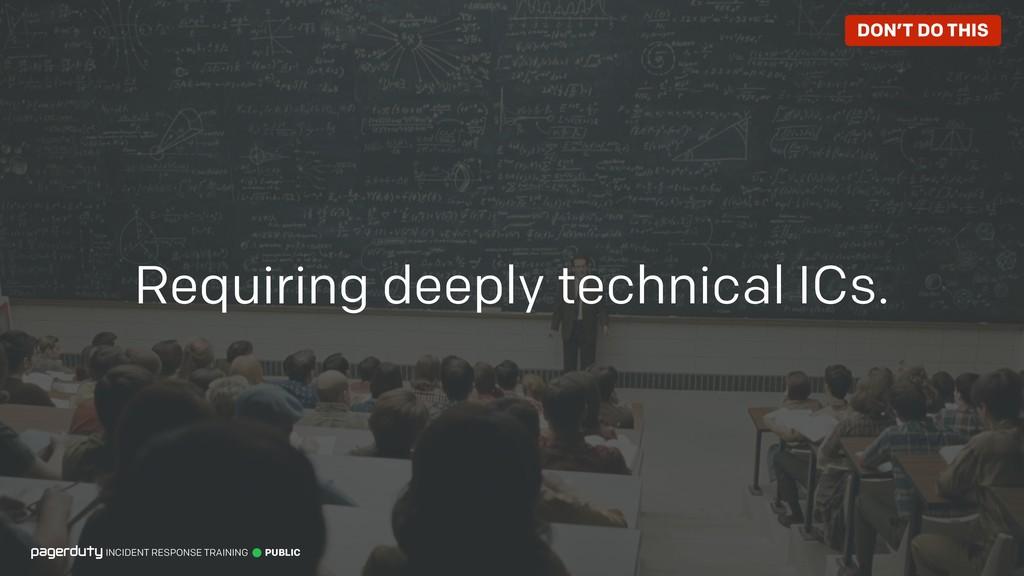 Requiring deeply technical ICs. INCIDENT RESPON...