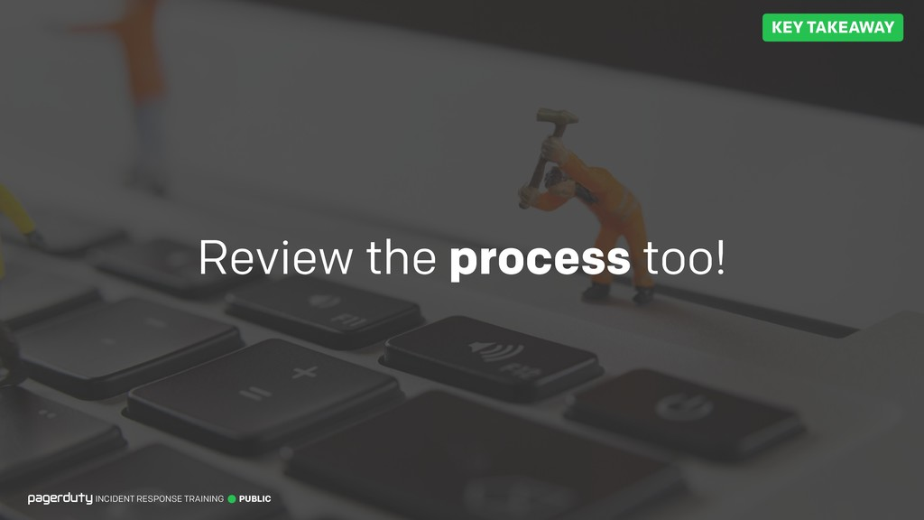 Review the process too! INCIDENT RESPONSE TRAIN...