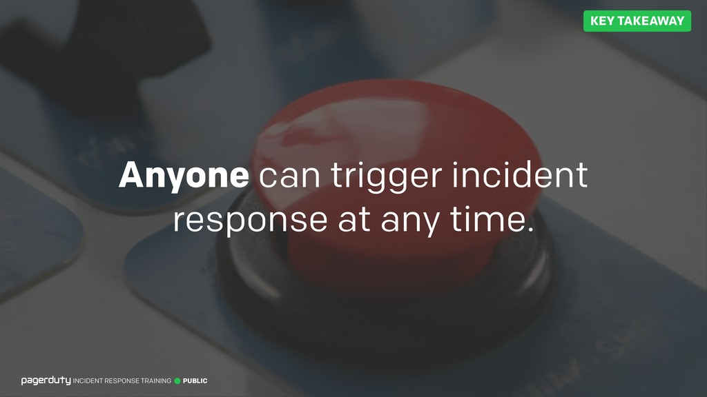 Anyone can trigger incident response at any tim...