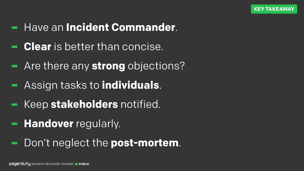 ➡ Have an Incident Commander. ➡ Clear is better...
