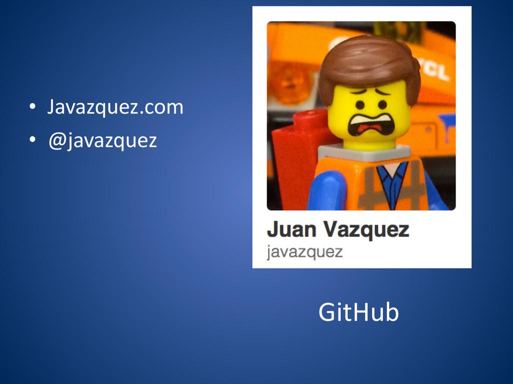 • Javazquez.com  • @javazquez GitHub