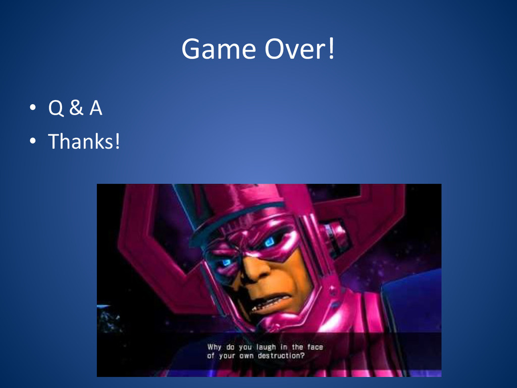 Game Over! • Q & A  • Thanks!