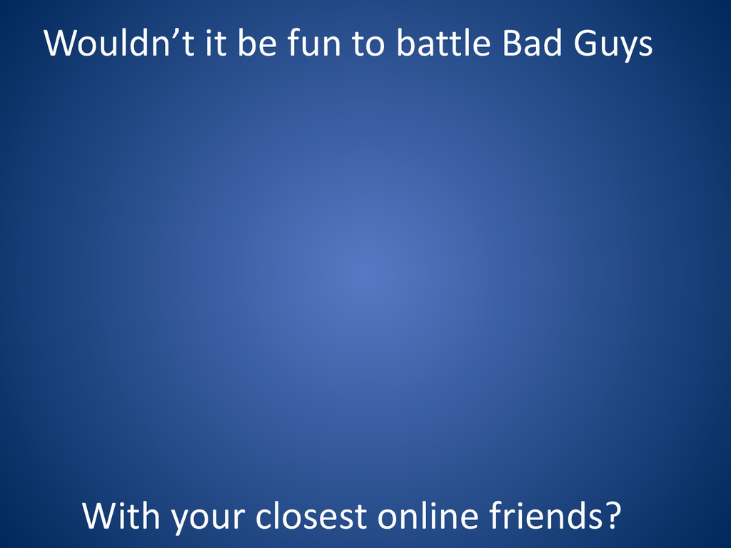 Wouldn't it be fun to battle ...