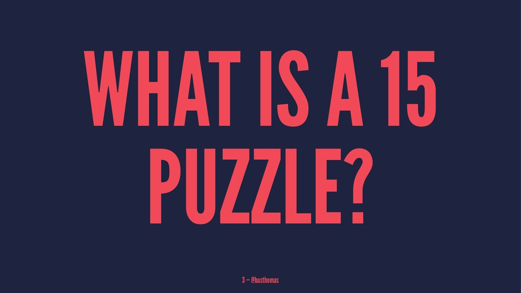 WHAT IS A 15 PUZZLE? 3 — @basthomas