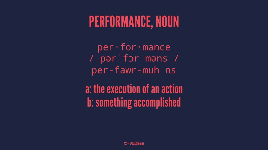 PERFORMANCE, NOUN per·for·mance / pərˈfɔr məns ...