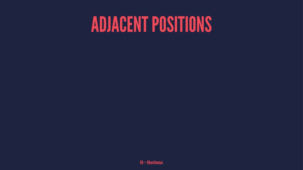 ADJACENT POSITIONS 59 — @basthomas