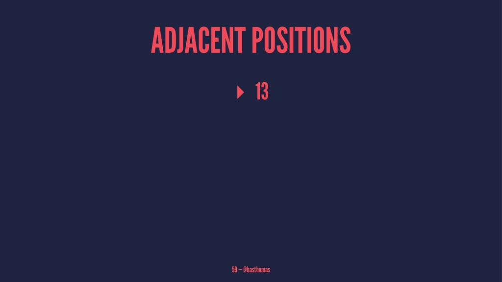 ADJACENT POSITIONS ▸ 13 59 — @basthomas