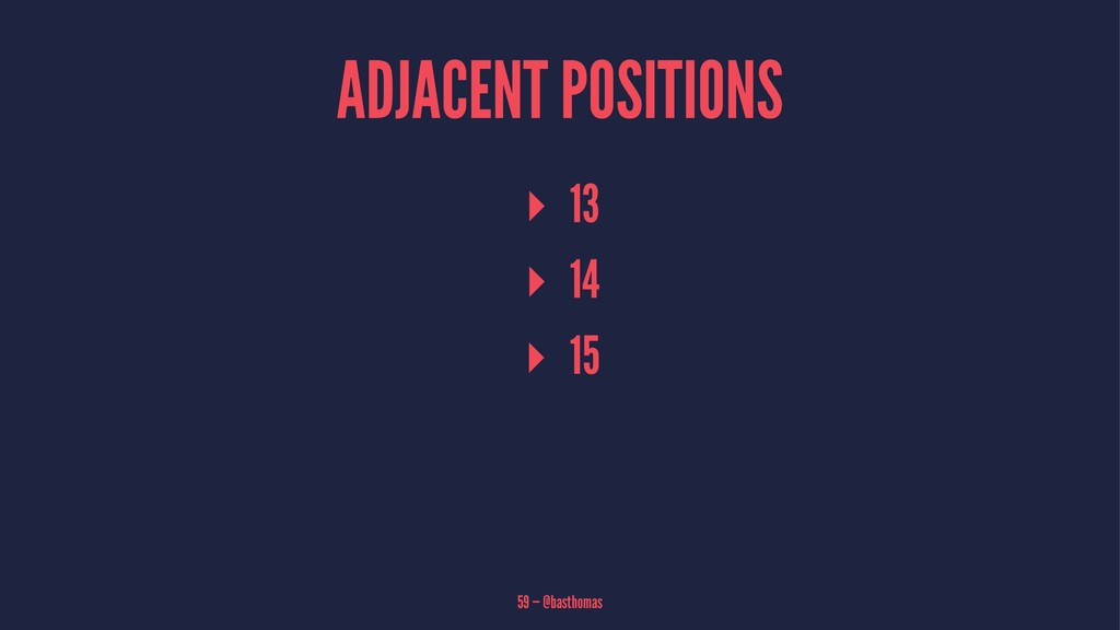 ADJACENT POSITIONS ▸ 13 ▸ 14 ▸ 15 59 — @basthom...
