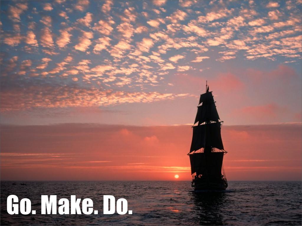 Go. Make. Do.